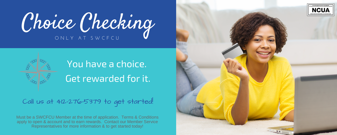 Choice Checking Only @SWCFCU.  Call 412-276-5379 to get started!